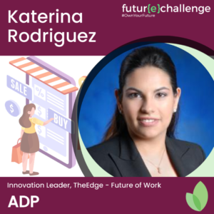 Katerina Rodriguez Innovation Leader, TheEdge - Future of Work at ADP